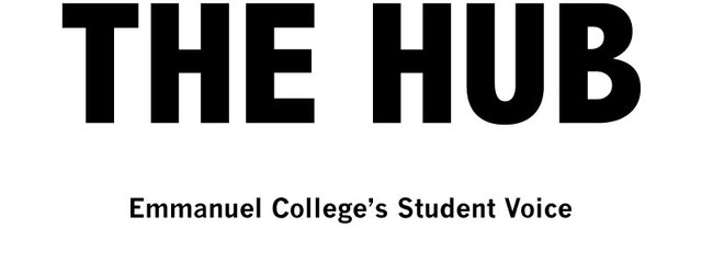 THE HUB: EMMANUEL COLLEGE'S ONLY STUDENT NEWSPAPER